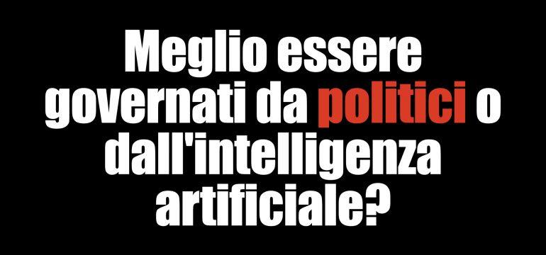 Meglio essere governati dai politici o dall'intelligenza artificiale