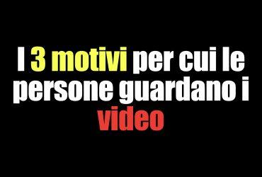 I 3 motivi per cui le persone guardano i video