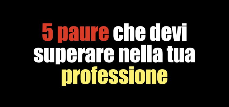 5 paure che devi superare nella tua professione