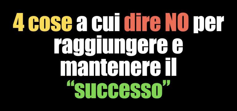 """4 cose a cui dire NO per raggiungere e mantenere il """"successo"""""""